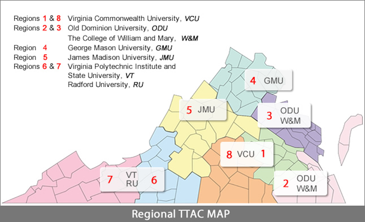 Regional TTAC Map: Regions 1 & 8, Virginia Commonwealth University; Regions 2 & 3, Old Dominion University and the College of William and Mary; Region 4, George Mason University; Region 5, James Madison University; Regions 6 & 7, Virginia Polytechnic Institute & State University and Radford University.