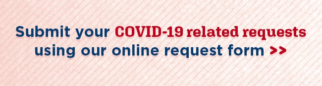 Submit your COVID-19 related requests using our online request form