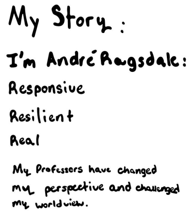 My Story: I'm Andre Ragsdale Responsive Resilient Real My professors have changed my perspective and challenged my worldview